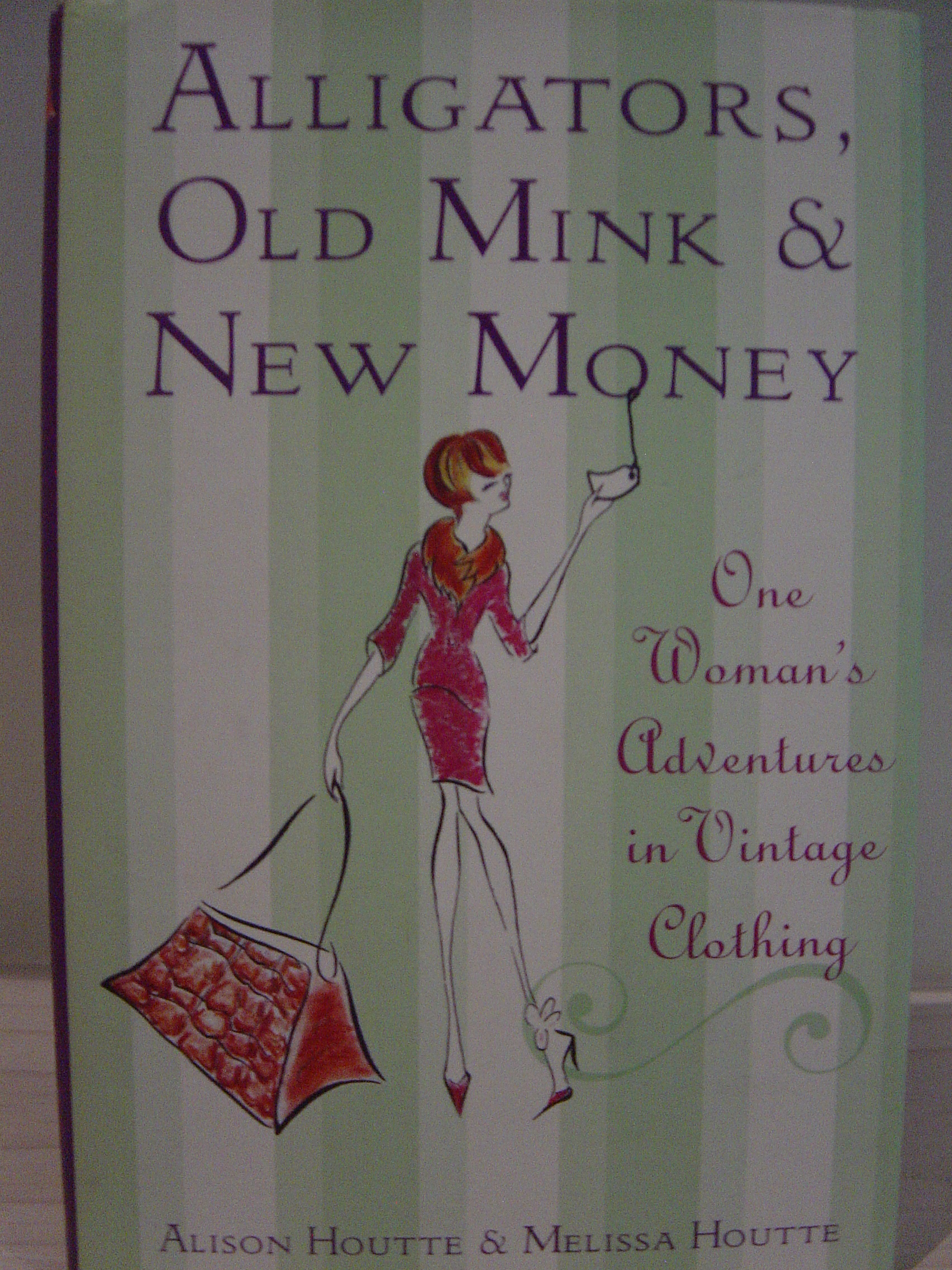 Image for Alligators, Old Mink and New Money : One Woman's Adventures in Vintage Clothing